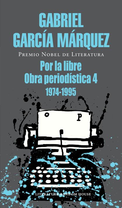POR LA LIBRE. OBRA PERIODÍSTICA, 4 (1974-1995)