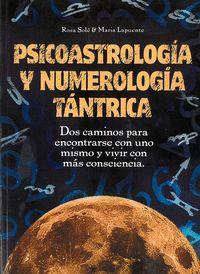 PSICOASTROLOGÍA Y NUMEROLOGÍA TÁNTRICA. DOS CAMINOS PARA ENCONTRARSE CON UNO MISMO Y VIVIR CON