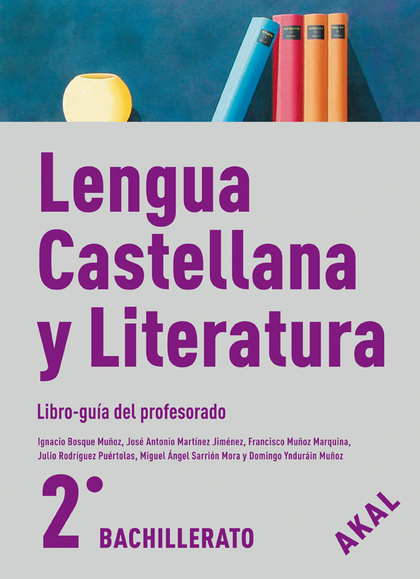 LENGUA CASTELLANA Y LITERATURA, 2 BACHILLERATO. LIBRO-GUÍA DEL PROFESORADO