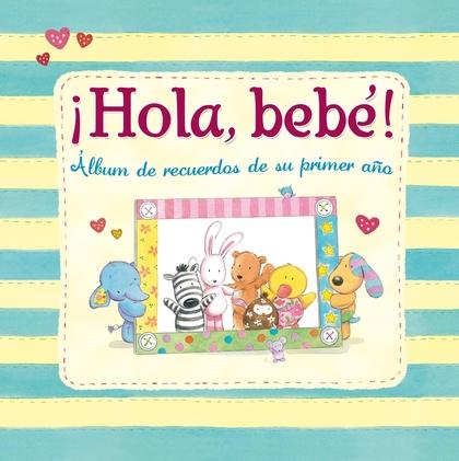 ¡HOLA, BEBÉ!. ÁLBUM DE RECUERDOS DE SU PRIMER AÑO