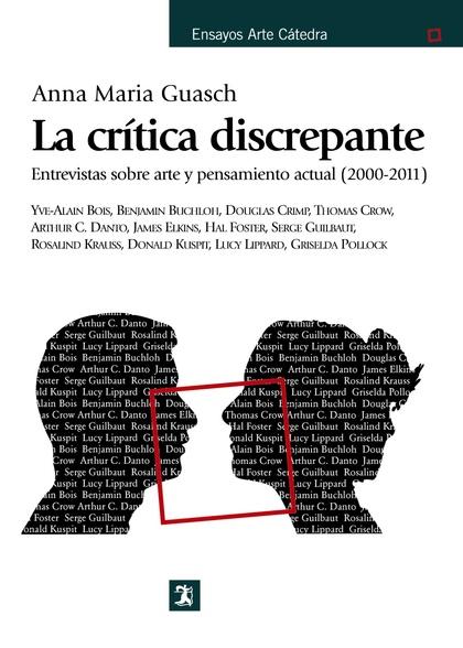 LA CRÍTICA DISCREPANTE. ENTREVISTAS SOBRE ARTE Y PENSAMIENTO ACTUAL (2000-2011)