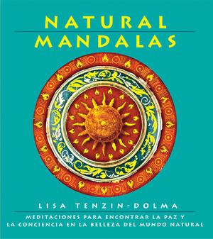 NATURAL MANDALAS: MEDITACIONES PARA ENCONTRAR LA PAZ Y LA CONCIENCIA EN LA BELLEZA DEL MUNDO NA