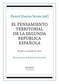 EL PENSAMIENTO TERRITORIAL DE LA SEGUNDA REPÚBLICA ESPAÑOLA : ESTUDIO Y ANTOLOGÍA DE TEXTOS