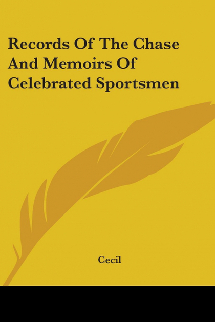 RECORDS OF THE CHASE AND MEMOIRS OF CELEBRATED SPORTSMEN