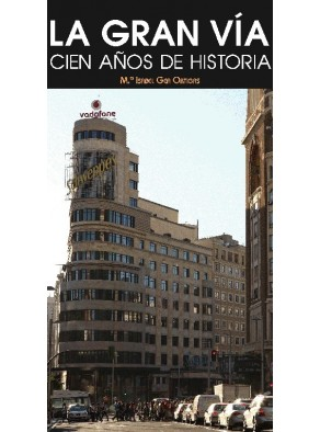 LA GRAN VÍA : CIEN AÑOS DE HISTORIA