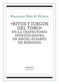 «RITOS Y JUEGOS DEL TORO» EN LA TRAYECTORIA INVESTIGADORA DE ÁNGEL ÁLVAREZ DE MI.