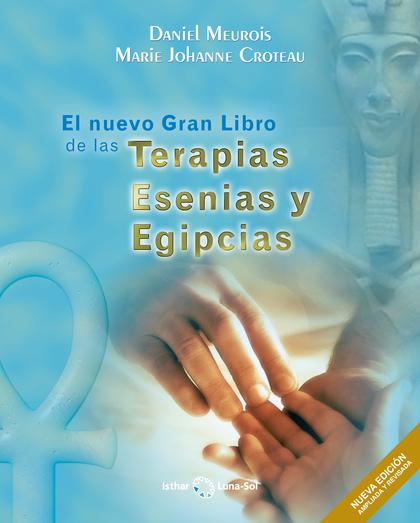 EL NUEVO GRAN LIBRO DE LAS TERAPIAS ESENIAS Y EGIPCIAS