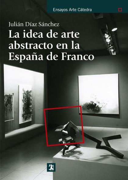 LA IDEA DE ARTE ABSTRACTO EN LA ESPAÑA DE FRANCO.