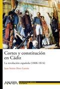 CORTES Y CONSTITUCIÓN EN CÁDIZ : LA REVOLUCIÓN ESPAÑOLA (1808-1814)
