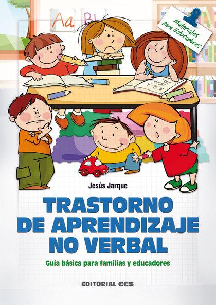 TRASTORNO DE APRENDIZAJE NO VERBAL : GUÍA BÁSICA PARA FAMILIAS Y EDUCADORES