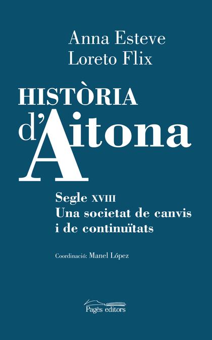 HISTÒRIA D´AITONA. SEGLE XVIII. UNA SOCIETAT DE CANVIS I DE CONTINUÏTATS
