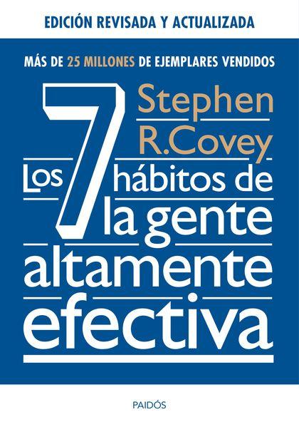LOS 7 HÁBITOS DE LA GENTE ALTAMENTE EFECTIVA. ED. REVISADA Y ACTUALIZADA.
