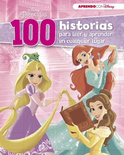 DISNEY PRINCESAS (100 HISTORIAS DISNEY PARA LEER Y APRENDER EN CUALQUIER LUGAR).