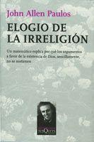 ELOGIO DE LA IRRELIGIÓN. UN MATEMATICO EXPLICA POR QUE LOS ARGUMNETOS A FAVOR DE LA EXISTE