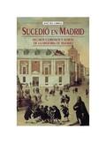SUCEDIÓ EN MADRID : HECHOS CURIOSOS Y RAROS DE LA HISTORIA DE MADRID