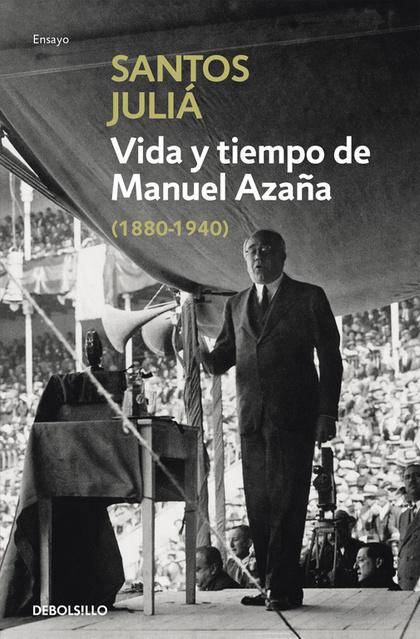 VIDA Y TIEMPO DE MANUEL AZAÑA.