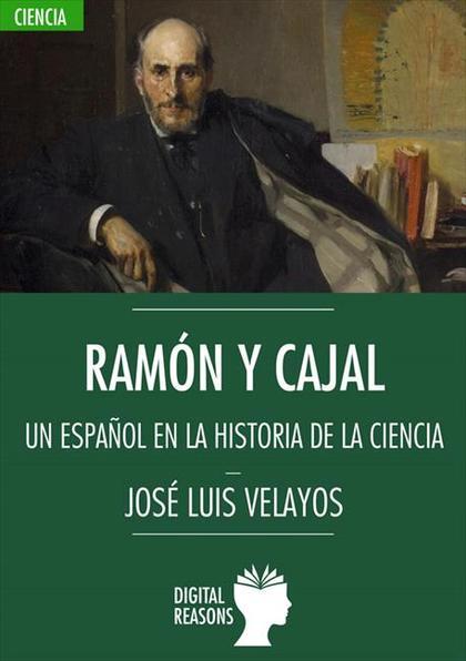 RAMÓN Y CAJAL. UN ESPAÑOL EN LA HISTORIA DE LA CIENCIA