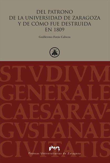 DEL PATRONO DE LA UNIVERSIDAD DE ZARAGOZA Y DE CÓMO FUE DESTRUIDA EN 1809