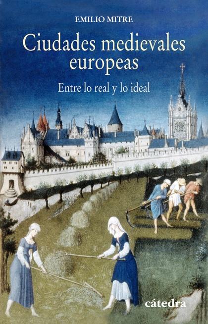 CIUDADES MEDIEVALES EUROPEAS : ENTRE LO REAL Y LO IDEAL