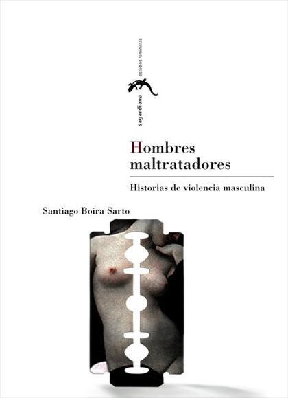 HOMBRES MALTRATADORES : HISTORIAS DE VIOLENCIA MASCULINA