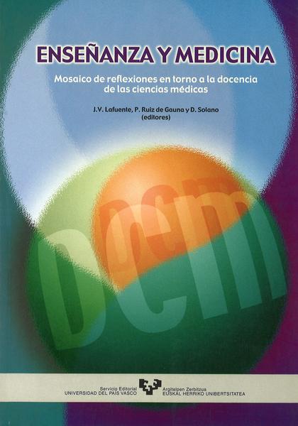 ENSEÑANZA Y MEDICINA : MOSAICO DE REFLEXIONES EN TORNO A LA DOCENCIA DE LAS CIENCIAS MÉDICAS