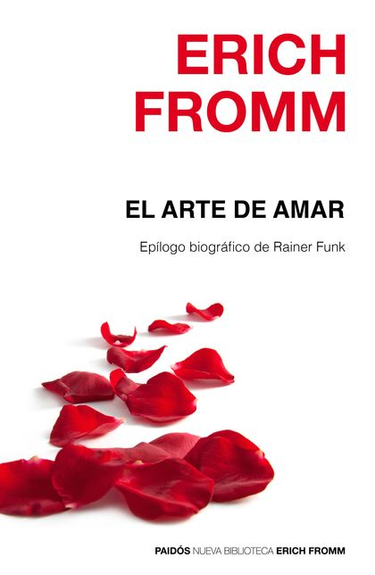 EL ARTE DE AMAR. EPÍLOGO BIOGRÁFICO DE RAINER FUNK