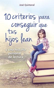 10 CRITERIOS PARA CONSEGUIR QUE TUS HIJOS LEAN : Y UNA HISTORIA PERSONAL DE LECTURA