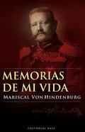 MEMORIAS DE MI VIDA: MARISCAL VON HINDENBURG