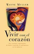 VIVIR CON EL CORAZÓN : LAS VENTAJAS ESPIRITUALES DE HABER CONOCIDO EL SUFRIMIENTO EN LA INFANCI