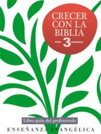 CRECER CON LA BIBLIA, 1 EDUCACIÓN PRIMARIA. LIBRO DEL PROFESOR
