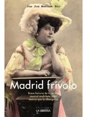 MADRID FRÍVOLO. BREVE HISTORIA DE LA REVISTA MUSICAL MADRILEÑA Y LOS TEATROS QUE LA ALBERGARON