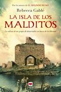 LA ISLA DE LOS MALDITOS : LA IMPRESIONANTE ODISEA DE UN GRUPO DE MARGINADOS