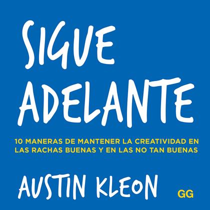 SIGUE ADELANTE. 10 MANERAS DE MANTENER LA CREATIVIDAD EN LAS RACHAS BUENAS Y EN LAS NO TAN BUEN