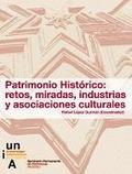 PATRIMONIO HISTÓRICO : RETOS, MIRADAS, INDUSTRIAS Y ASOCIACIONES CULTURALES
