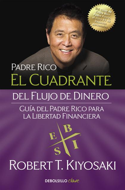 EL CUADRANTE DEL FLUJO DE DINERO. GUÍA DEL PADRE RICO PARA LA LIBERTAD FINANCIERA