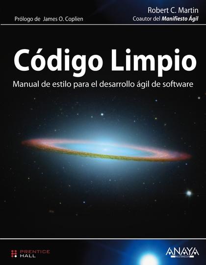 CÓDIGO LIMPIO. MANUAL DE ESTILO PARA EL DESARROLLO ÁGIL DE SOFTWARE