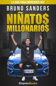 NIÑATOS MILLONARIOS. LA GUÍA PARA EMPRENDER HOY