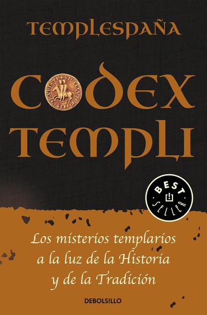 CODEX TEMPLI. LOS MISTERIOS TEMPLARIOS A LA LUZ DE LA HISTORIA Y DE LA TRADICCIÓN