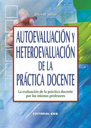 AUTOEVALUACIÓN Y HETEROEVALUACIÓN DE LA PRÁCTICA DOCENTE : LA EVALUACIÓN DE LA PRÁCTICA DOCENTE