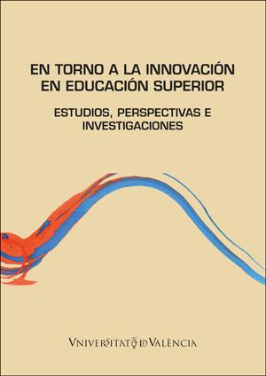 EN TORNO A LA INNOVACIÓN EN EDUCACIÓN SUPERIOR: ESTUDIOS, PERSPECTIVAS E INNOVAC