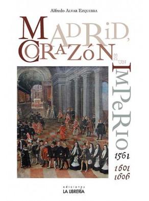 MADRID : CORAZÓN DE UN IMPERIO 1561-1601 Y 1605