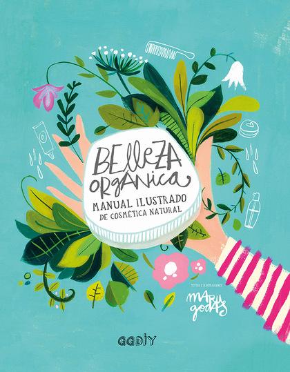 BELLEZA ORGÁNICA. MANUAL ILUSTRADO DE COSMÉTICA NATURAL