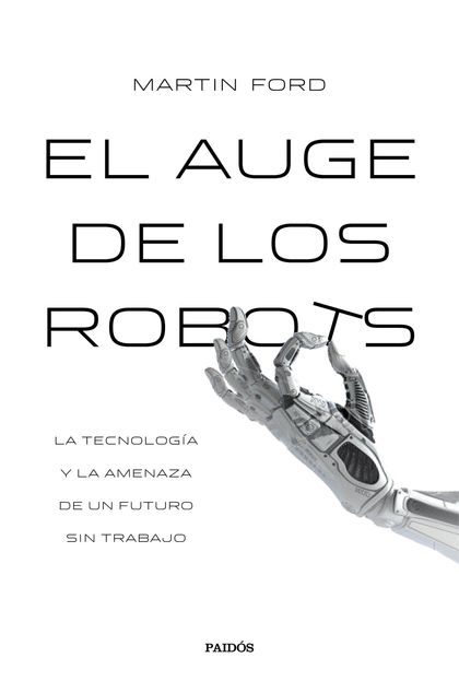 EL AUGE DE LOS ROBOTS                                                           LA TECNOLOGÍA Y