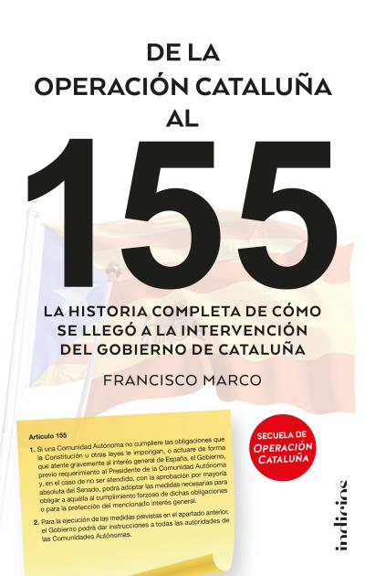 DE LA OPERACIÓN CATALUÑA AL 155. LA HISTORIA COMPLETA DE CÓMO SE LLEGÓ A LA INTERVENCIÓN DEL GO