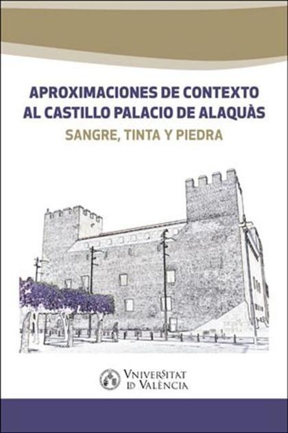 APROXIMACIONES DE CONTEXTO AL CASTILLO PALACIO DE ALAQUÀS. SANGRE, TINTA Y PIEDRA