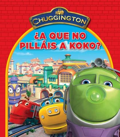¿A QUÉ NO PILLÁIS A KOKO? (CHUGGINGTON).