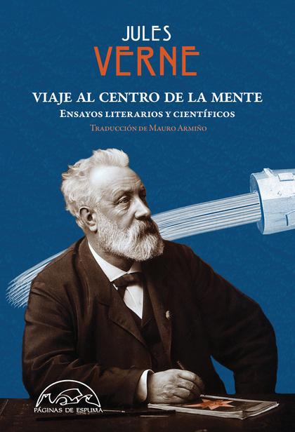 VIAJE AL CENTRO DE LA MENTE. ENSAYOS LITERARIOS Y CIENTÍFICOS
