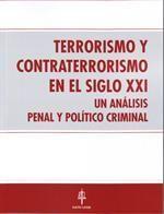 TERRORISMO Y CONTRATERRORISMO EN EL SIGLO XXI : UN ANÁLISIS PENAL Y POLÍTICO CRIMINAL