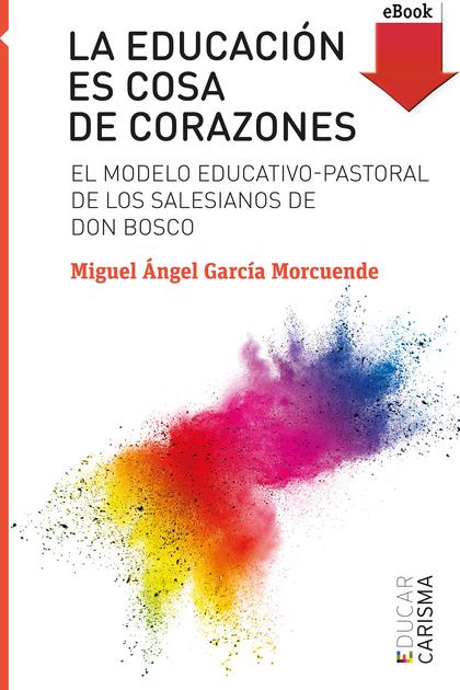 LA EDUCACIÓN ES COSA DE CORAZONES (EBOOK-EPUB).