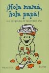 ¡HOLA MAMÁ, HOLA PAPÁ!: LAS PERIPECIAS DE MI PRIMER AÑO